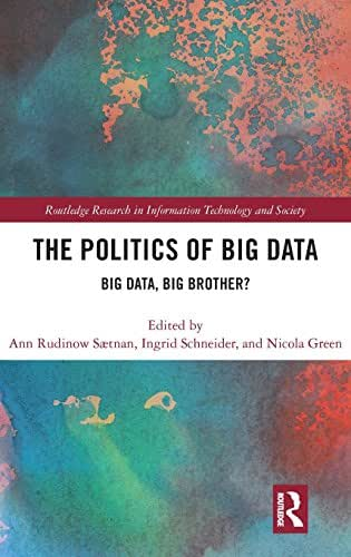 The Politics and Policies of Big Data: Big Data, Big Brother? (Routledge Research in Information Technology and Society)