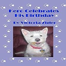 Kero Celebrates His Birthday: Kero's World, Book 2 | Livre audio Auteur(s) : Victoria Zigler Narrateur(s) : Giles Miller