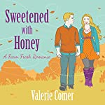 Sweetened with Honey: A Farm Fresh Romance, Book 3 | Valerie Comer
