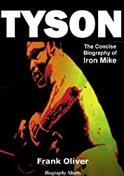 TYSON - The Concise Biography of Iron Mike (Biography Shorts Book 1)