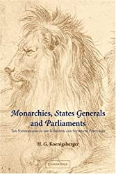 Monarchies, States Generals and Parliaments: The Netherlands in the Fifteenth and Sixteenth Centuries (Cambridge Studies in Early Modern History)