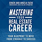 Mastering Your Real Estate Career:  Your Blueprint to Move from Struggle to Success | Chuck Fazio,Angela Fazio