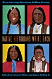 Native Historians Write Back : Decolonizing American Indian History, Miller, Susan A. and Riding In, James, 0896727327