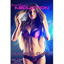 Aurelia's Abduction: Erotic Science Fiction (The Delight Vector Chronicles Book 3)