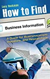 img - for How to Find Business Information: A Guide for Businesspeople, Investors, and Researchers by Lucy Heckman (2011-07-22) book / textbook / text book