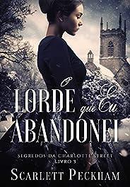 O lorde que eu abandonei (Segredos da Charlotte Street Livro 3)