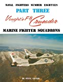 Vought's F-8 Crusader - Part 3 (Naval Fighters Series No 18)
