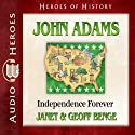 John Adams: Independence Forever (Heroes of History) Audiobook by Janet Benge, Geoff Benge Narrated by Tim Gregory