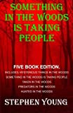 Something in the Woods is Taking People - FIVE Book Series.: Five Book Series; Hunted in the Woods, Taken in the Woods, Predators in the Woods, ... in the Woods is Taking People. (Volume 1)
