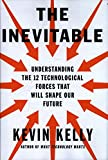 Book cover for The Inevitable: Understanding the 12 Technological Forces That Will Shape Our Future
