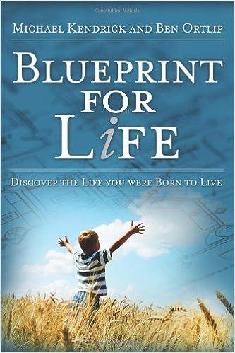 Blueprint for life michael kendrick and ben ortlip 9780977349227 blueprint for life michael kendrick and ben ortlip 9780977349227 amazon books malvernweather Gallery