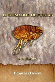 El Domador de Pulgas (Literatura Costarricense nº 2) (Spanish Edition) by [Jiménez, Max ]
