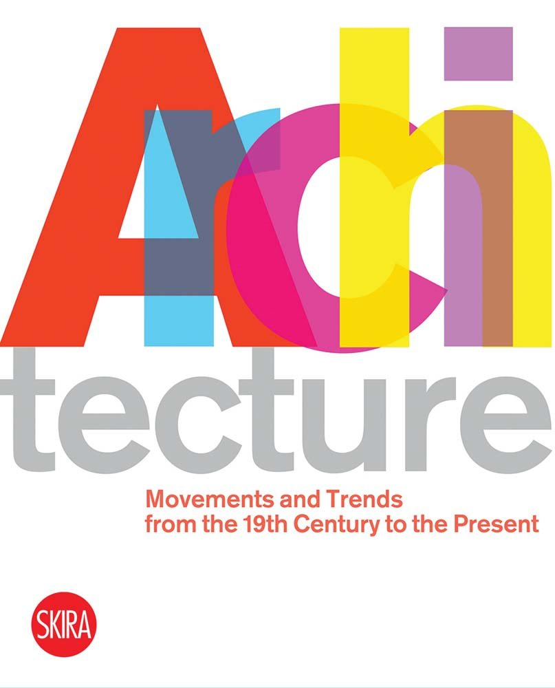 Architecture: Movements and Trends from the 19th Century to the Present by Skira