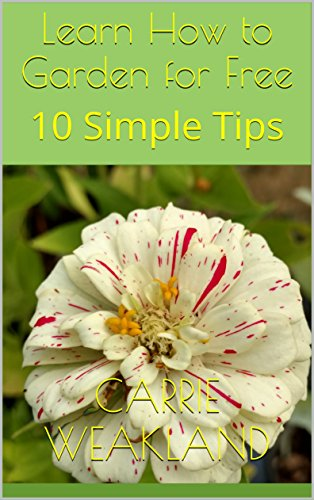 Learn How to Garden for Free: 10 Simple Tips (Gardening) by [Weakland, Carrie]