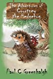 The Adventures of Courtney the Hedgehog, Paul C. Greenhalgh, 1500809101