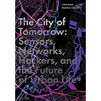 Image for The City of Tomorrow: Sensors, Networks, Hackers, and the Future of Urban Life (The Future Series)