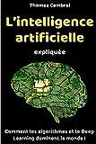 L'intelligence artificielle expliquée : Comment les algorithmes et le Deep Learning dominent le monde !