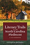Literary Trails of the North Carolina Piedmont: A Guidebook (North Carolina Literary Trails (Paperback))