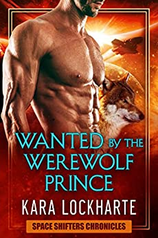 Wanted By The Werewolf Prince (Space Shifters Chronicles Book 1) by [Lockharte, Kara]