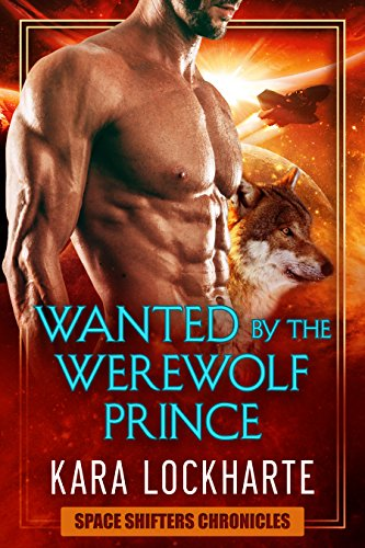 Wanted By The Werewolf Prince: a paranormal space adventure fantasy romance (Space Shifters Chronicles Book 1)