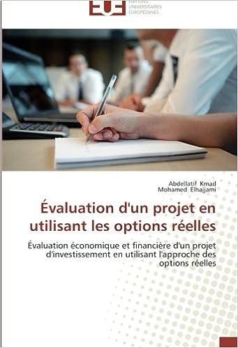 Livres Évaluation d'un projet en utilisant les options réelles: Évaluation économique et financière d'un projet d'investissement en utilisant l'approche des options réelles pdf ebook