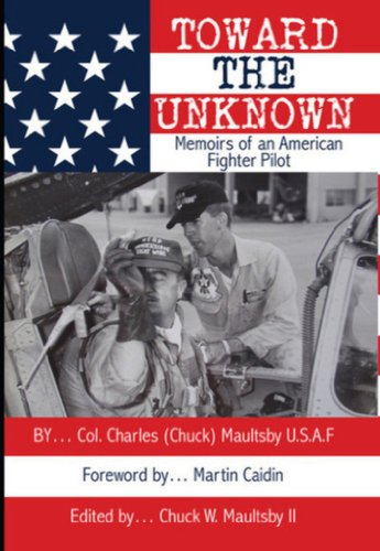Toward The Unknown: Memoirs of an American Fighter Pilot