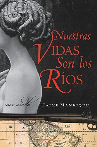 Read Online Nuestras Vidas Son los Rios: Una Novela (Spanish Edition) pdf