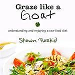 Graze Like a Goat: Understanding and Enjoying a Raw Food Diet | Shawn Rashid