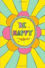 Be Happy Journal: A Positive Upbeat Lined Journal to Infuse Your Day with Happiness Paperback