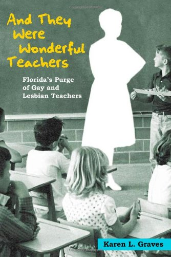 And They Were Wonderful Teachers: Florida's Purge of Gay and Lesbian Teachers