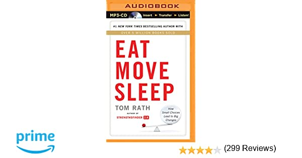 Eat Move Sleep: How Small Choices Lead to Big Changes: Tom Rath ...