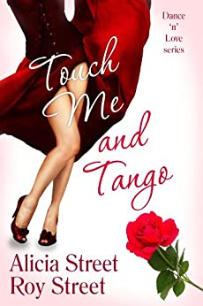 Touch Me And Tango (Dance 'n' Luv Series Book 2) by [Street, Alicia, Street, Roy]