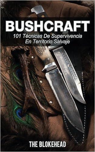 Bushcraft 101 técnicas de supervivencia en territorio salvaje ...
