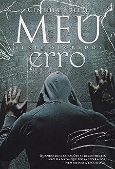 Meu Erro (Segredos Livro 1) por [Freire, Cinthia]