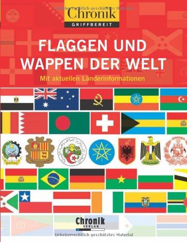 Chronik griffbereit Flaggen und Wappen der Welt: Mit aktuellen Länderinformationen