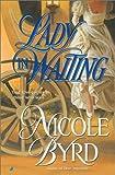 A Lady in Waiting, Nicole Byrd, 0515132926