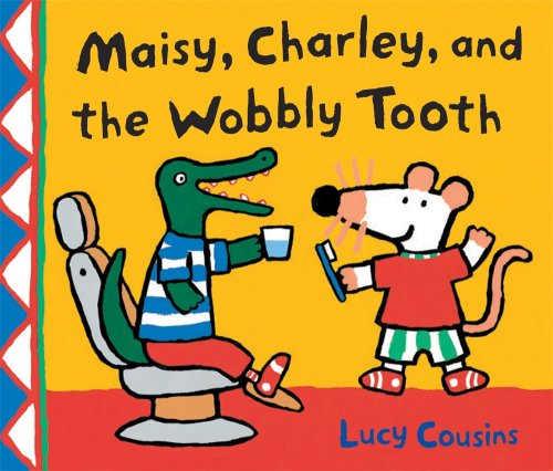 Maisy, Charley, and the Wobbly Tooth: A Maisy First Experience Book