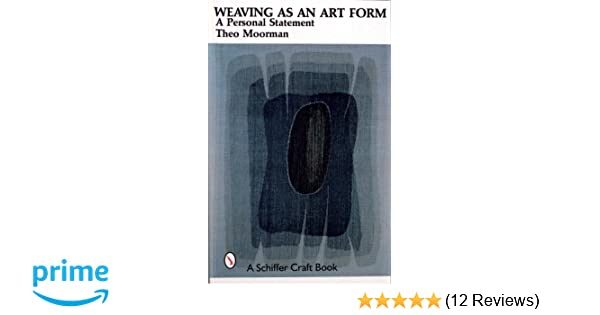 Weaving As An Art Form A Personal Statement Theo Moorman
