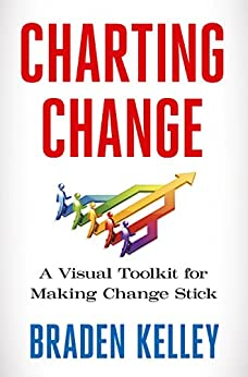 Charting Change: A Visual Toolkit for Making Change Stick by [Kelley, Braden]