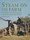 img - for Steam on the Farm: A History of Agricultural Steam Engines 1800 to 1950 book / textbook / text book
