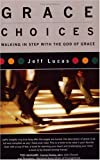 img - for Grace Choices: Walking in Step with the God of Grace book / textbook / text book