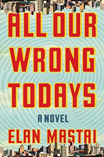 all-our-wrong-todays-a-novel