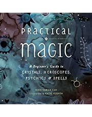 Practical Magic: A Beginner's Guide to Crystals, Horoscopes, Psychics, and Spells