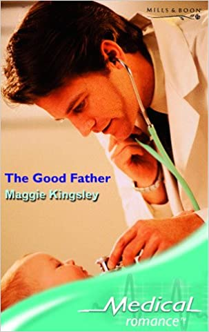 The Good Father Medical Romance Maggie Kingsley 9780263847338