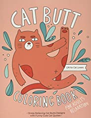 Cat Butt Coloring Book: A Hilarious Fun Coloring Gift Book for Cat Lovers & Adults Relaxation with Stress