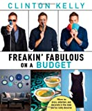 Freakin' Fabulous on a Budget, Clinton Kelly, 1476715521
