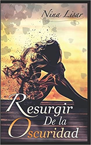 Amazon.com: RESURGIR DE LA OSCURIDAD (Spanish Edition) (9781973566113): Nina Lisar: Books