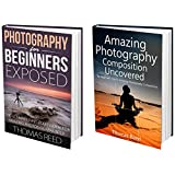 Photography: Photography For Beginners, 2 in 1 Photography For Beginners and Photography Composition 101
