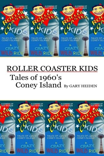 Roller Coaster Kids; Tales of 1960's Coney Island (Steeplechase Coney Island)