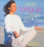 Beat Fatigue with Yoga, Fiona Agombar, 0007133022